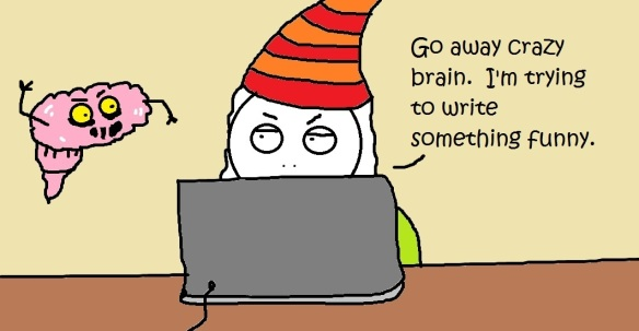 Go away crazy brain.